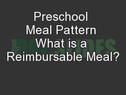 Preschool Meal Pattern What is a Reimbursable Meal?