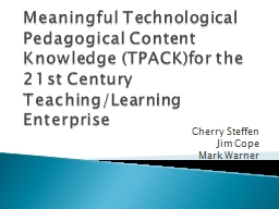 Meaningful Technological Pedagogical Content Knowledge (TPACK)for the 21st Century Teaching/Learnin
