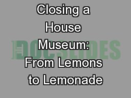 Closing a House Museum: From Lemons to Lemonade
