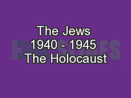 The Jews 1940 - 1945 The Holocaust PowerPoint PPT Presentation