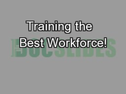 Training the  Best Workforce! PowerPoint PPT Presentation