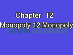 Chapter  12  Monopoly 12 Monopoly