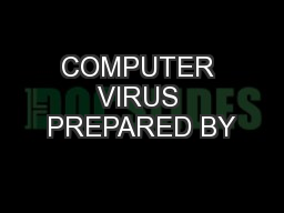 COMPUTER VIRUS PREPARED BY