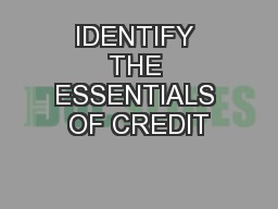 IDENTIFY THE ESSENTIALS OF CREDIT