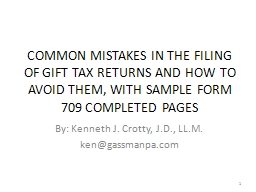 COMMON MISTAKES IN THE FILING OF GIFT TAX RETURNS AND HOW TO AVOID THEM, WITH SAMPLE FORM 709 COMPL