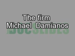The firm Michael  Damianos