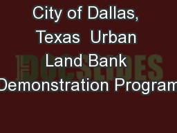 City of Dallas, Texas  Urban Land Bank Demonstration Program
