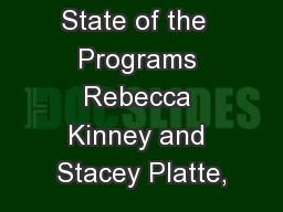 State of the  Programs Rebecca Kinney and Stacey Platte,