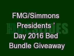 FMG/Simmons Presidents ' Day 2016 Bed Bundle Giveaway PowerPoint PPT Presentation