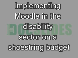 Implementing Moodle in the disability sector on a shoestring budget