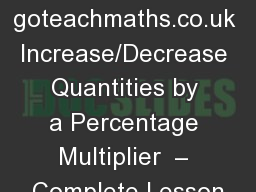 goteachmaths.co.uk Increase/Decrease Quantities by a Percentage Multiplier  � Complete Lesson