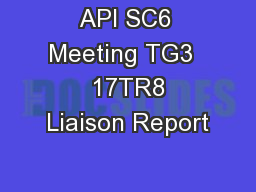 API SC6 Meeting TG3   17TR8 Liaison Report