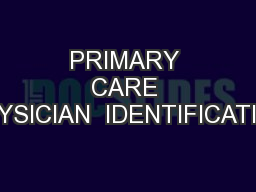 PRIMARY CARE PHYSICIAN  IDENTIFICATION