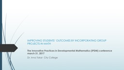 IMPROVING STUDENTS� OUTCOMES BY INCORPORATING GROUP PROJECTS IN MATH