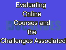 Evaluating  Online Courses and the Challenges Associated