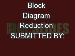 Block Diagram Reduction SUBMITTED BY: