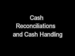 Cash Reconciliations  and Cash Handling