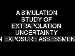 A SIMULATION STUDY OF EXTRAPOLATION UNCERTAINTY IN EXPOSURE ASSESSMENT