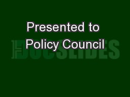 Presented to Policy Council