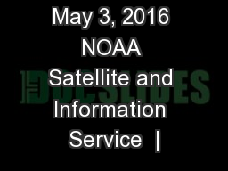 May 3, 2016 NOAA Satellite and Information Service  |
