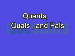 Quants,  Quals , and Pals PowerPoint PPT Presentation