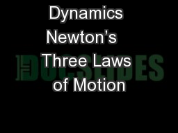 Dynamics Newton's   Three Laws of Motion