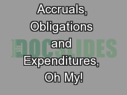 Accruals, Obligations and Expenditures, Oh My!