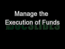 Manage the Execution of Funds
