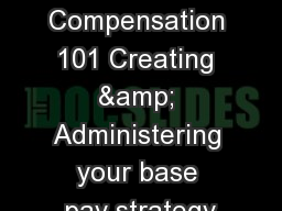 Compensation 101 Creating & Administering your base pay strategy