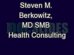 Steven M. Berkowitz, MD SMB Health Consulting