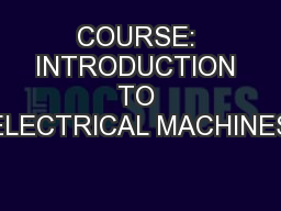 COURSE: INTRODUCTION TO ELECTRICAL MACHINES
