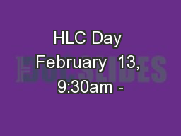 HLC Day February  13, 9:30am -