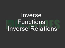 Inverse Functions Inverse Relations