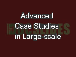 Advanced Case Studies in Large-scale