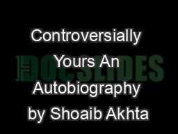 Controversially Yours An Autobiography by Shoaib Akhta