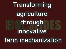 Transforming agriculture through innovative farm mechanization