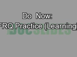 Do  Now: FRQ Practice (Learning)