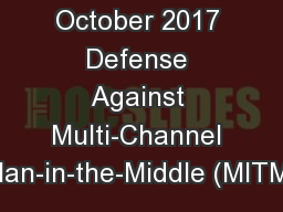 October 2017 Defense Against Multi-Channel Man-in-the-Middle (MITM)