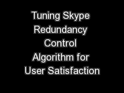 Tuning Skype Redundancy Control Algorithm for User Satisfaction
