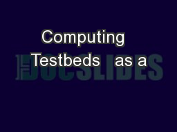 Computing  Testbeds   as a