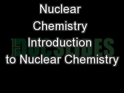 Nuclear Chemistry Introduction to Nuclear Chemistry
