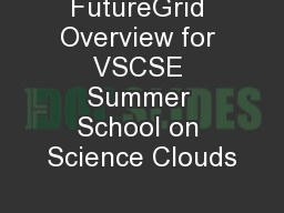 FutureGrid Overview for VSCSE Summer School on Science Clouds