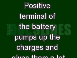 Ohm�s Law Charge Pump Positive terminal of the battery pumps up the charges and gives them a lot