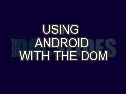 USING ANDROID WITH THE DOM