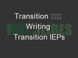 Transition 		 Writing Transition IEPs PowerPoint PPT Presentation