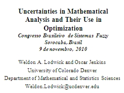 Uncertainties in Mathematical Analysis and Their Use in Optimization