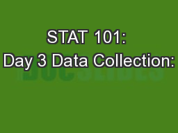 STAT 101: Day 3 Data Collection: