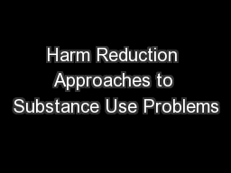 Harm Reduction Approaches to Substance Use Problems