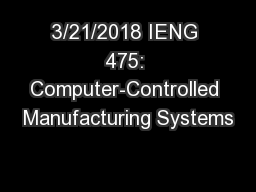3/21/2018 IENG 475: Computer-Controlled Manufacturing Systems