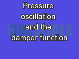 Pressure oscillation and the damper function